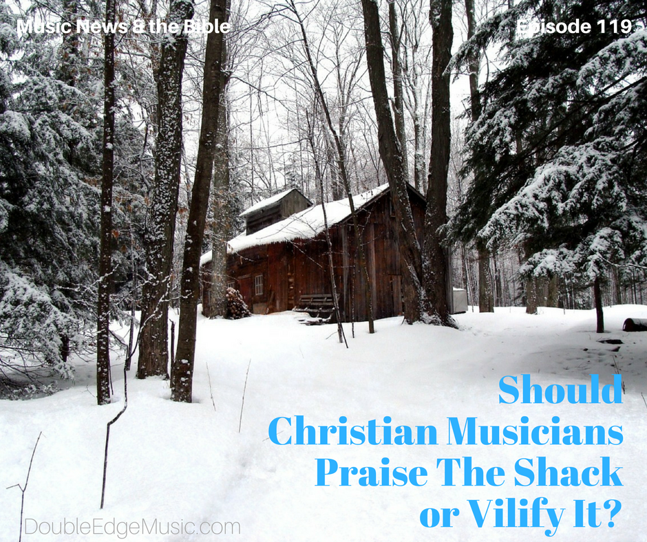 Episode 119 SHould Christian Musicians Love The Shack as Much As They Do?