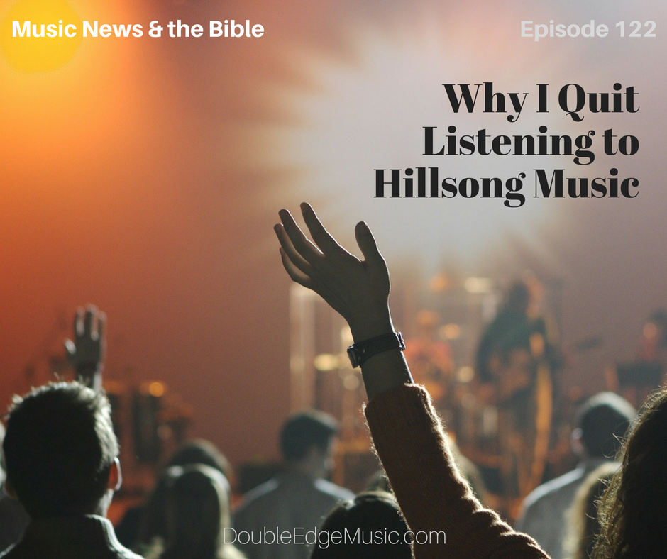 Episode 122 Why I Quite Listening to Hillsong Music
