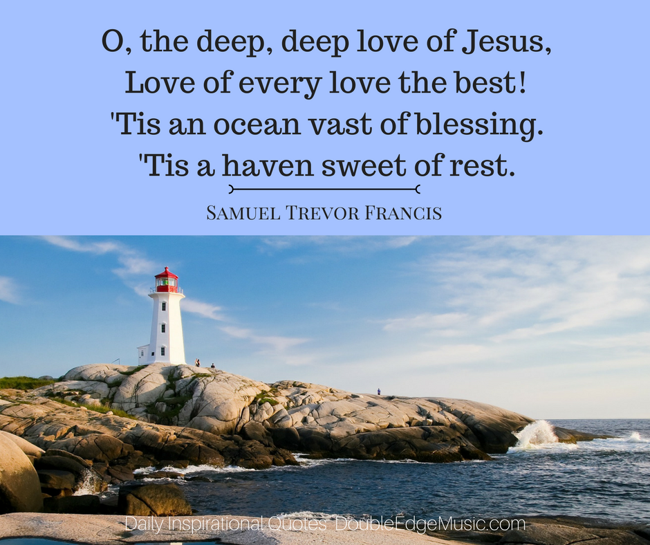 O the Deep, Deep Love-- Samuel Trevor Francis
