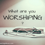 What are you worshiping?